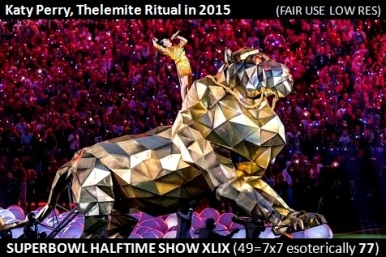 Katy Perry SUPERBOWL XLIX 49 7x7 77 Thelemite Ritual--Babalon Rides The Beast